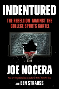 "Joe Nocera and Ben Strauss pulled back the curtain on the unfair treatment of college athletes, and were covered by Sports Illustrated, ""60 Minutes Sports,"" the ""PBS Newshour,"" and ""Charlie Rose,"" among others."