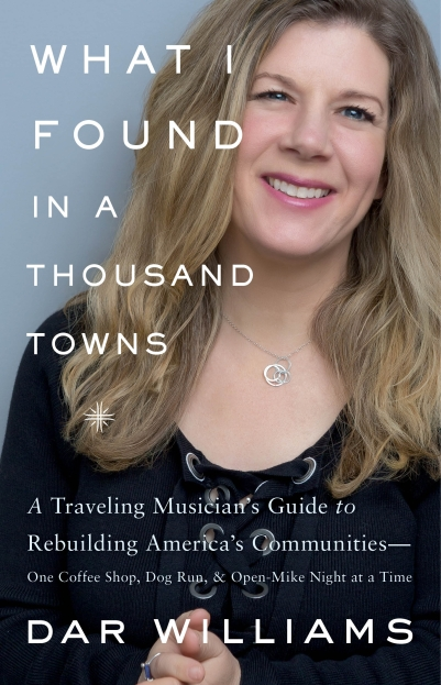 "Singer-songwriter Dar Williams' book about how small towns and cities build ""positive proximity"" was covered by NPR, The Wall Street Journal, The New York Times Book Review, and many more local and national outlets."