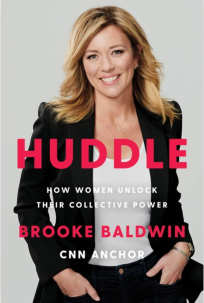 """Journalist and former CNN anchor Brooke Baldwin delivered the good in her book HUDDLE, describing the new way women work. Among the top coverage: Oprah Daily, People, Glamour, Fast Company, """"Today,"""" """"CBS This Morning,"""" and many more outlets."""
